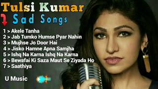 Tulsi Kumar = Sad Songs | 2019 | Tulsi Kumar | Best Sad Songs