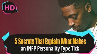 5 Secrets That Explain What Makes An Infp Personality Type Tick