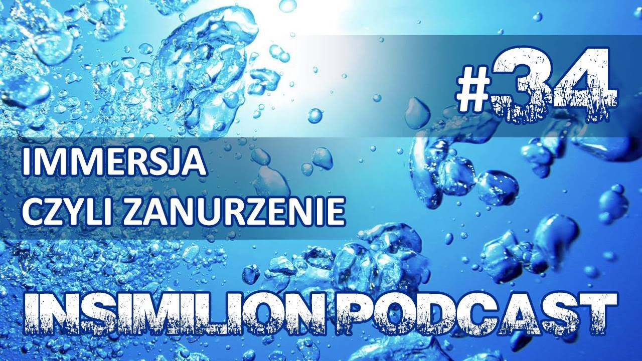 Insimilion Podcast #34   Immersja czyli zanurzenie w świecie gry