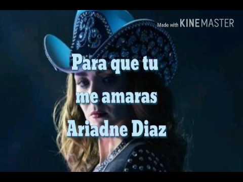 Para que tu me amarás - Ariadne Diaz