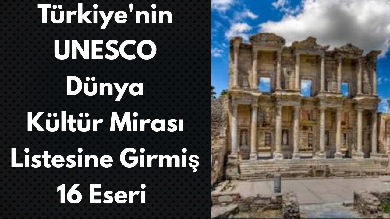 Türkiye Nin Unesco Dünya Mirası Listesine Girmiş 16 Eseri Youtube