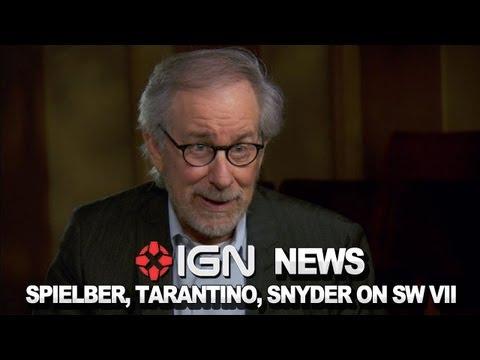 IGN News - Spielberg, Tarantino, Snyder on Star Wars: Episode VII