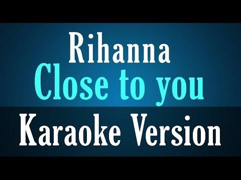 Rihanna - Close To You Karaoke Lyrics