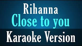 Rihanna - Close to you (Karaoke) (Medium Key) (Acoustic)