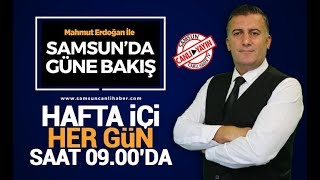 Mahmut Erdogan Ile Samsun`da Gune Bakis
