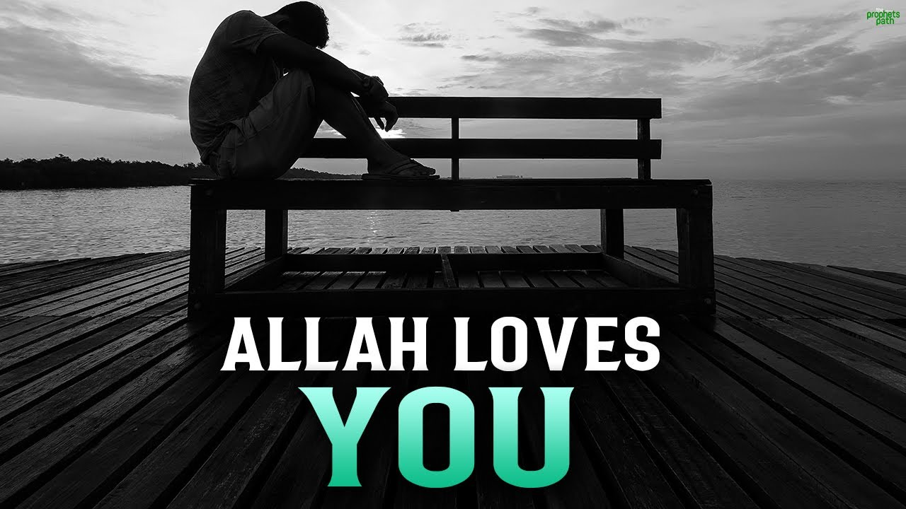ALLAH LOVES YOU, DON'T BE SAD