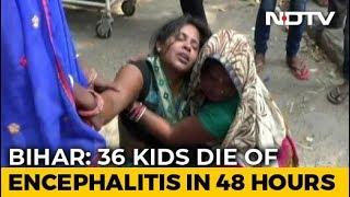 36 Children Dead In Bihar In 48 Hours Due To Suspected Acute Encephalitis