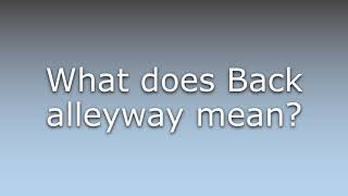 What does Back alleyway mean?