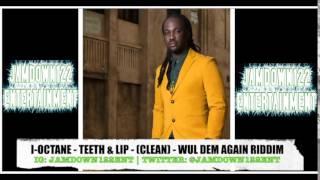 I Octane - Teeth & Lip (Clean) - Audio - Wul Dem Again Riddim [Yellow Moon Records] - 2014