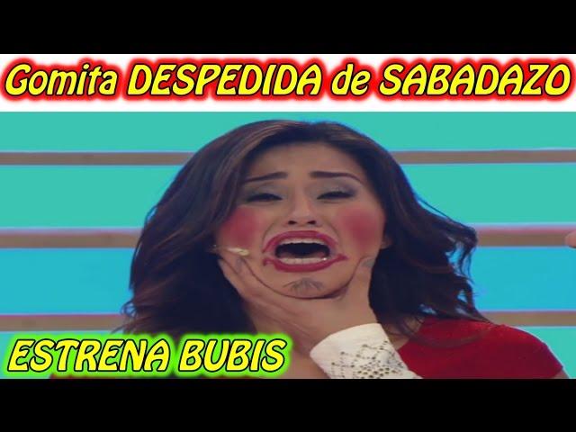 Gomita DESPEDIDA de SABADAZO Y ESTRENA BUBIS!