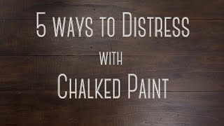 5 Techniques For Distressing Chalked Paint