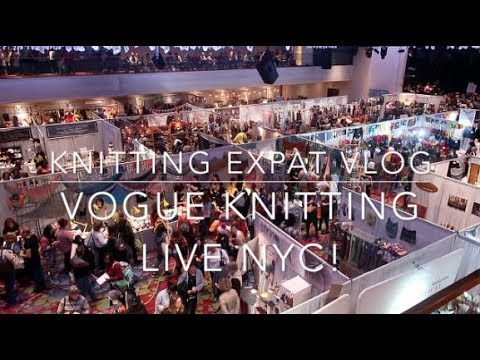 Knitting Expat Vlogs - Vogue Knitting Live NYC 2018 (& Haul)