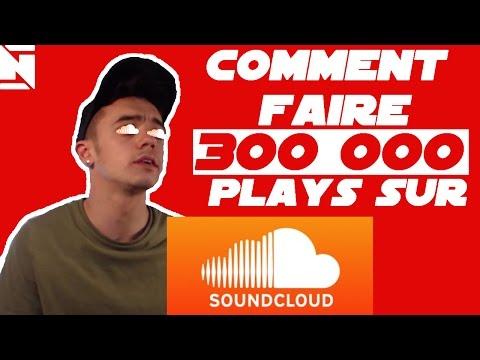 COMMENT FAIRE 300 000 PLAYS SUR SOUNDCLOUD ?