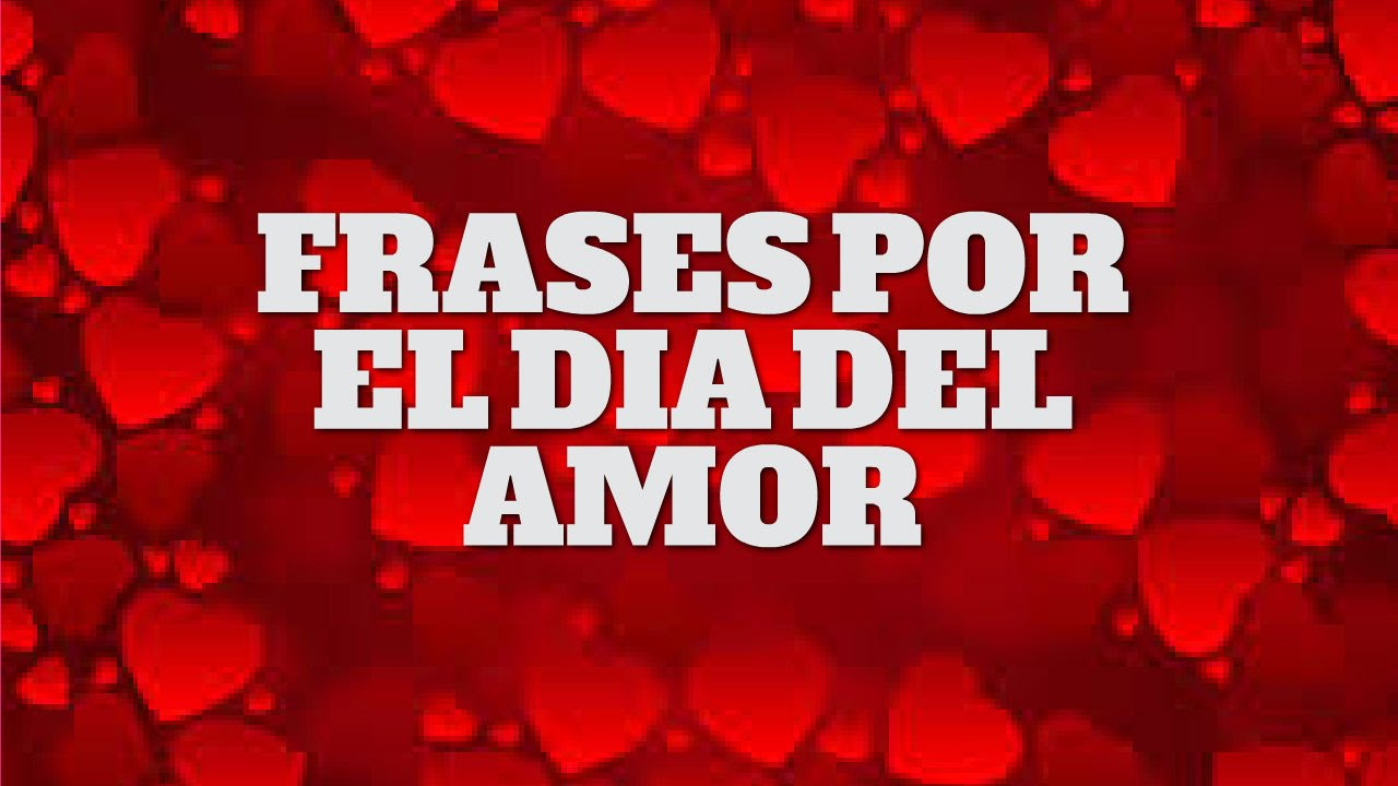 Frases Por El Dia Del Amor Feliz Dia De San Valentin Youtube