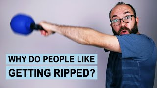 Why do People Like Getting Ripped?