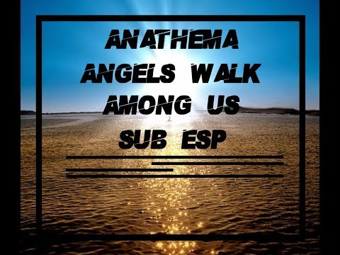 Anathema  Angels Walk Among Us Sub Español