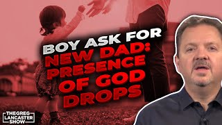 Boy ask for New Dad: Presence of God Drops