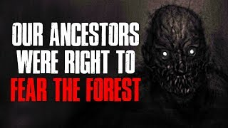 """""""Our Ancestors Were Right To Fear The Forest"""" Creepypasta"""