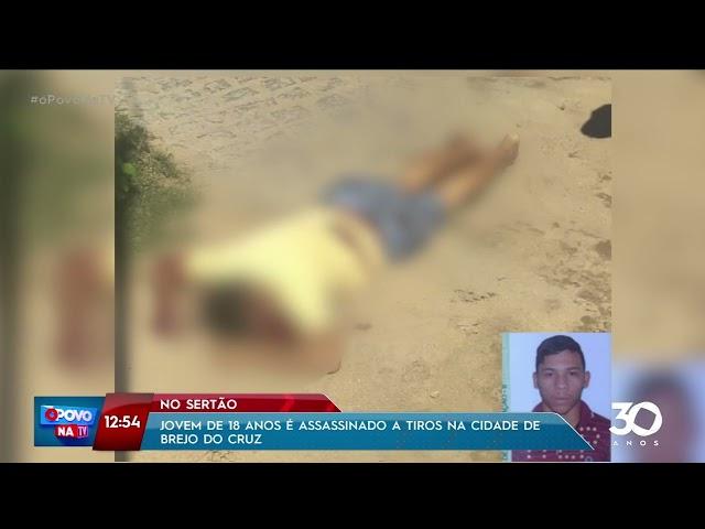 No Sertão: Jovem é assassinado a tiros na cidade de Brejo do Cruz - O Povo na TV