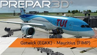 P3D V4.4 Full Flight - Tui 787-8 - Gatwick to Mauritius (EGKK-FIMP)