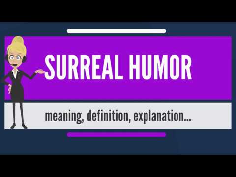 What is SURREAL HUMOR? What does SURREAL HUMOR mean? SURREAL HUMOR meaning & explanation