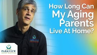 How Long Can My Aging Parents Live At Home?