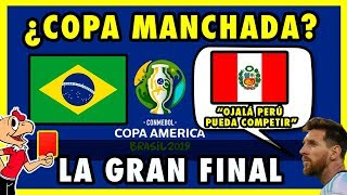 PERU VS BRASIL - LA GRAN FINAL - UNA COPA MANCHADA - COPA AMERICA 2019