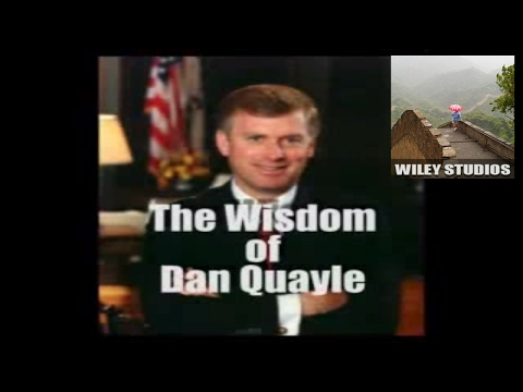 The Wisdom of Dan Quayle - NOT - Famous Quotes