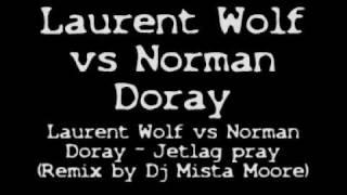 Laurent Wolf vs Norman Doray - Jetlag pray (Deejay Mista Moore remix)