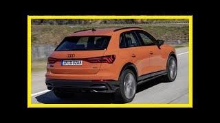 New Audi Q3 2018 review | k production channel