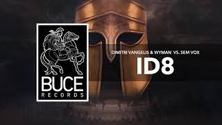 Dimitri Vangelis & Wyman vs Sem Vox - ID8