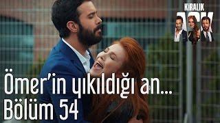 Kiralık Aşk 54. Bölüm - Ömer'in Yıkıldığı An...