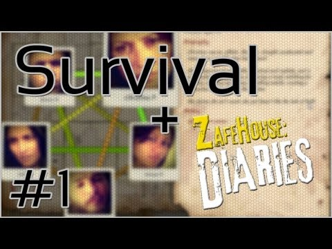 Survival + Zafehouse: Diaries #1 = Survival... Yeah Right!