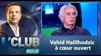 #LCLUB . Vahid Halilhodzic à coeur ouvert