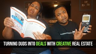 How To Turn Duds Into Deals With Creative Real Estate Investing