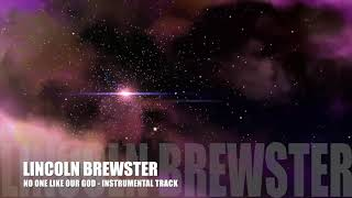 Lincoln Brewster - No One Like Our God - Instrumental Track