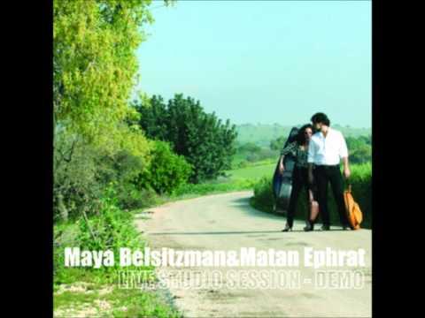 מאיה בלזיצמן & מתן אפרת- maya belsitzman & matan ephrat live studio session-demo