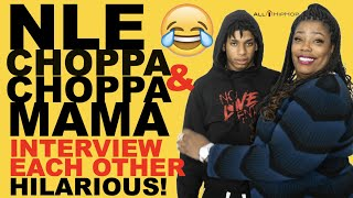 Rap Star NLE Choppa And Choppa Mama Interview Each Other! Hilarious Convo!
