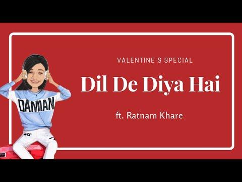 Dil De Diya Hai | Valentine's Special Cover | ft. Ratnam Khare