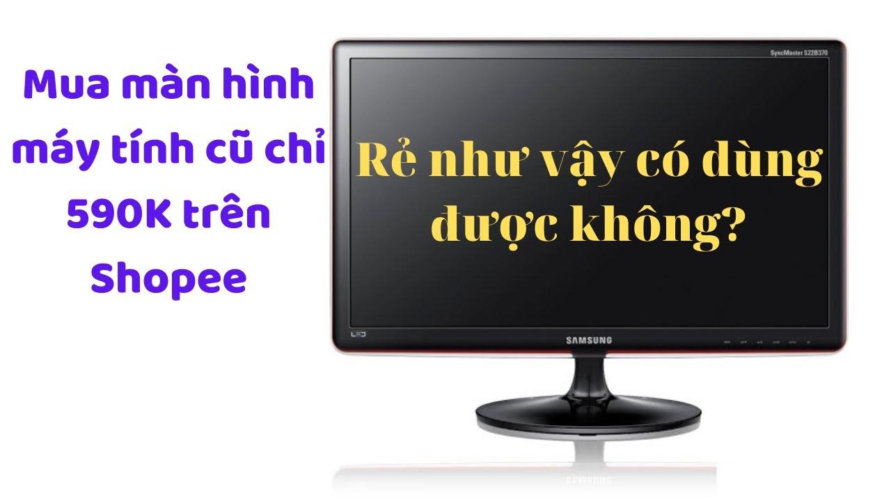 Mở hộp màn hình máy tính cũ 19 inch giá siêu rẻ chỉ 590K mua trên Shopee