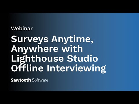 Webinar: Surveys Anytime, Anywhere with Lighthouse Studio Offline Interviewing