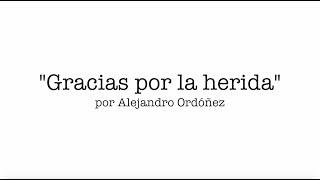 Gracias por la herida - Alejandro Ordóñez