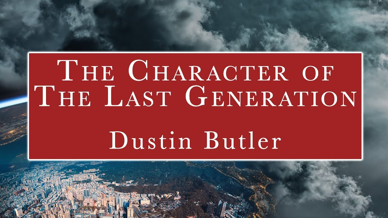 The Character of the Last Generation (1 of 2) - Dustin Butler