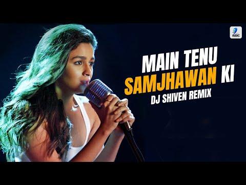 Main Tenu Samjhawan Ki - DJ SHIVEN Remix