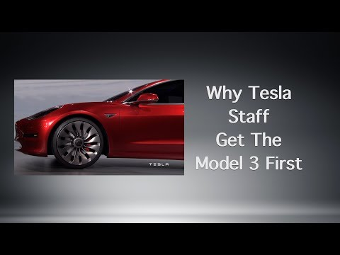 Why Tesla Staff Get The Model 3 First