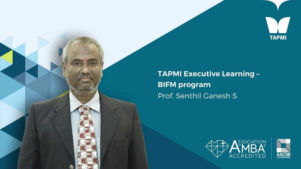 TAPMI Executive Learning – BIFM program - Prof.  Senthil Ganesh S