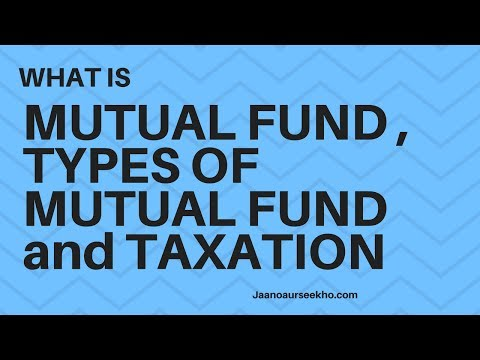What is Mutual Funds , Types of Mutual funds and TAX associated