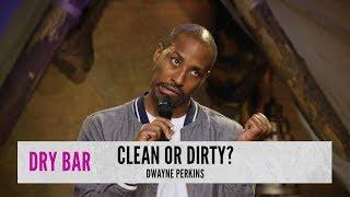 Clean People Vs. Dirty People. Dwayne Perkins
