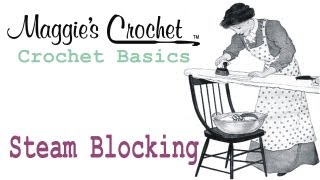 CROCHET BASICS Steam Blocking Maggie Weldon from Maggie's Crochet