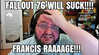 Fallout 76 is Going to SUCK! FRANCIS RAGE!!!!